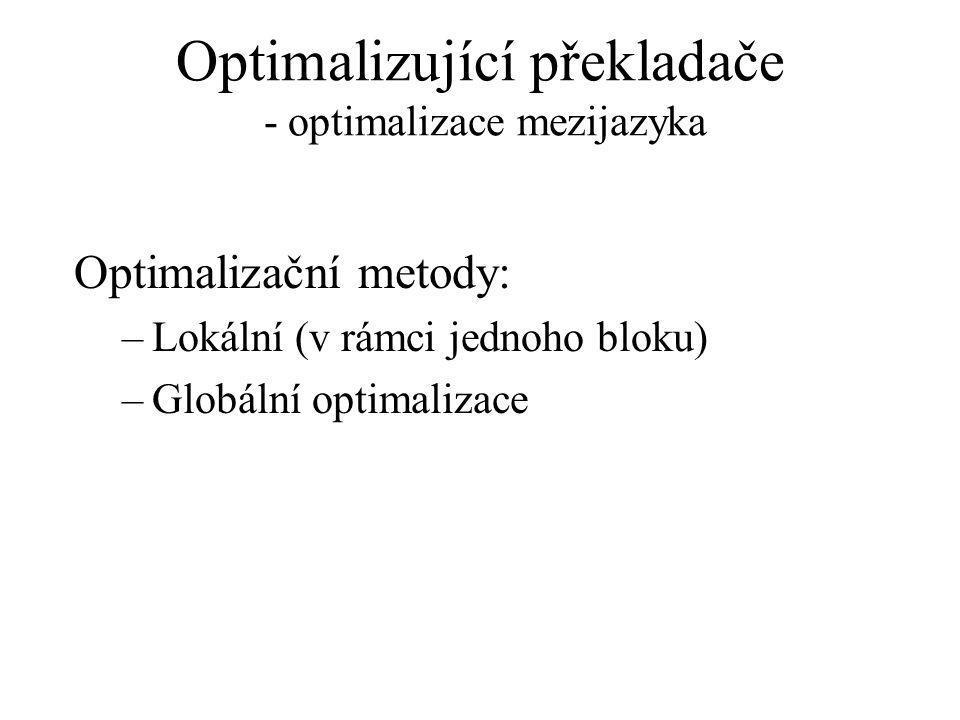 Optimalizující překladače - optimalizace mezijazyka Optimalizační metody: –Lokální (v rámci jednoho bloku) –Globální optimalizace