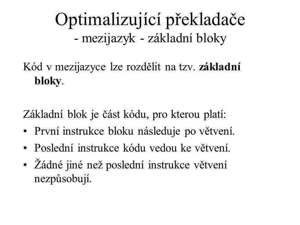 Optimalizující překladače - mezijazyk - základní bloky Kód v mezijazyce lze rozdělit na tzv.