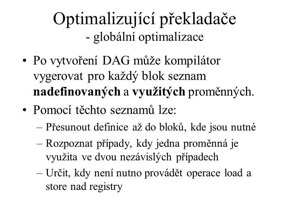Optimalizující překladače - globální optimalizace Po vytvoření DAG může kompilátor vygerovat pro každý blok seznam nadefinovaných a využitých proměnných.