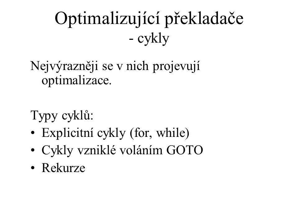 Optimalizující překladače - cykly Nejvýrazněji se v nich projevují optimalizace.