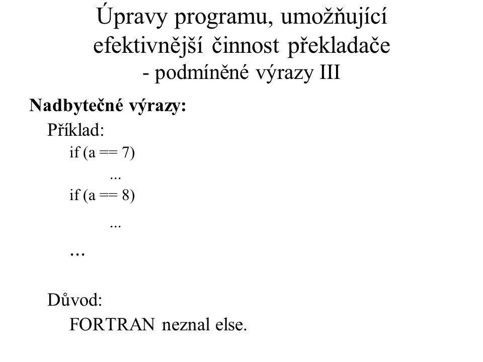 Úpravy programu, umožňující efektivnější činnost překladače - podmíněné výrazy III Nadbytečné výrazy: Příklad: if (a == 7)...