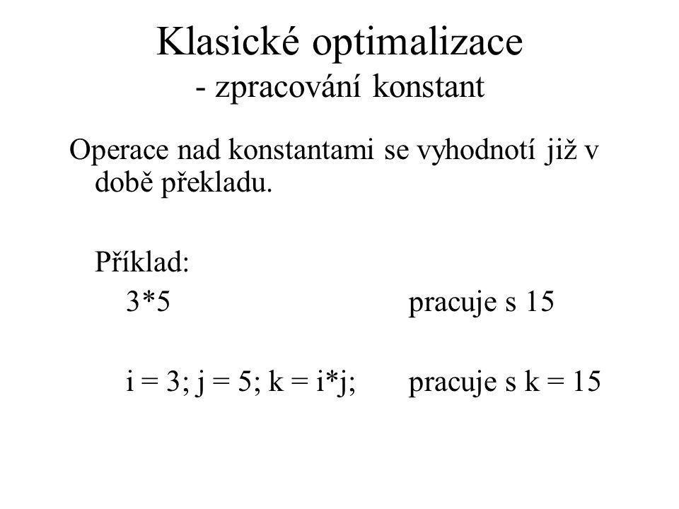 Klasické optimalizace - zpracování konstant Operace nad konstantami se vyhodnotí již v době překladu.