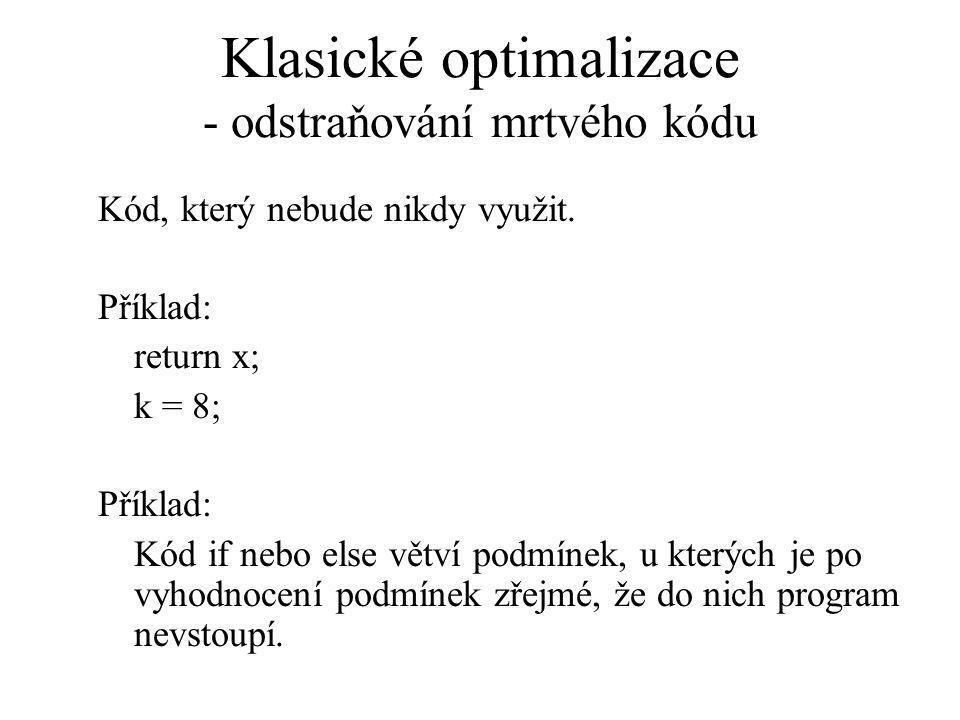 Klasické optimalizace - odstraňování mrtvého kódu Kód, který nebude nikdy využit.