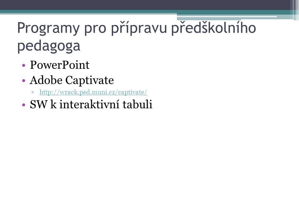 Programy pro přípravu předškolního pedagoga PowerPoint Adobe Captivate ▫http://wrack.ped.muni.cz/captivate/http://wrack.ped.muni.cz/captivate/ SW k in