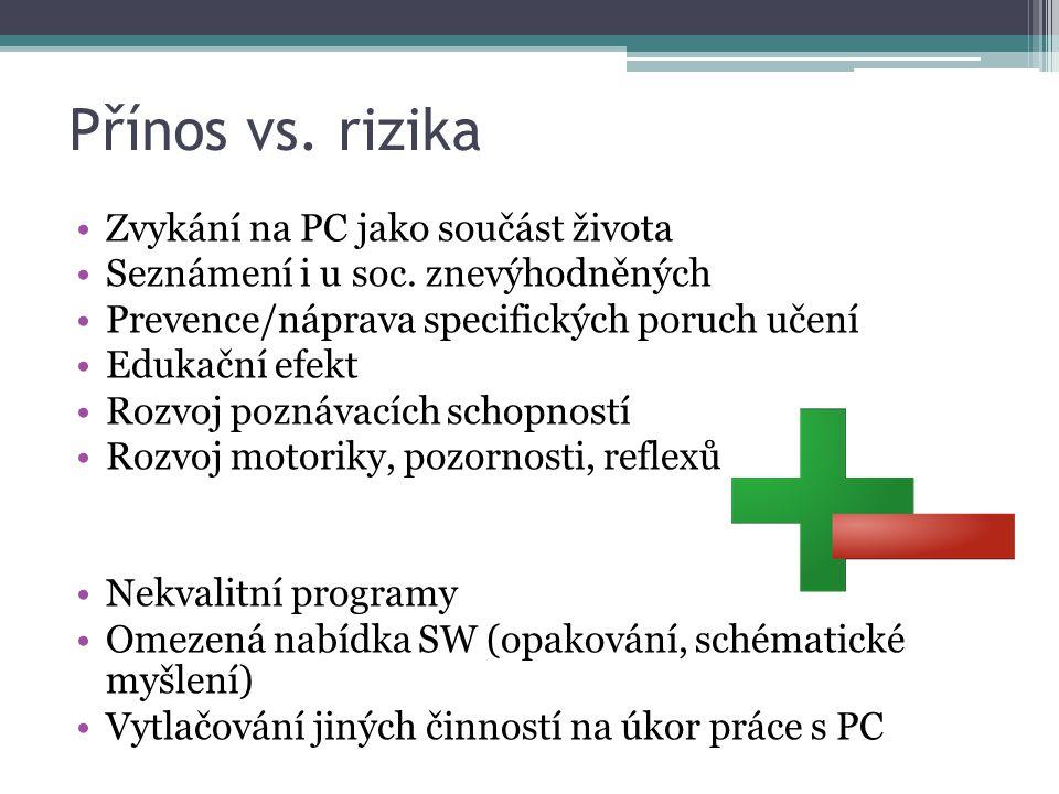 Přínos vs. rizika Zvykání na PC jako součást života Seznámení i u soc. znevýhodněných Prevence/náprava specifických poruch učení Edukační efekt Rozvoj