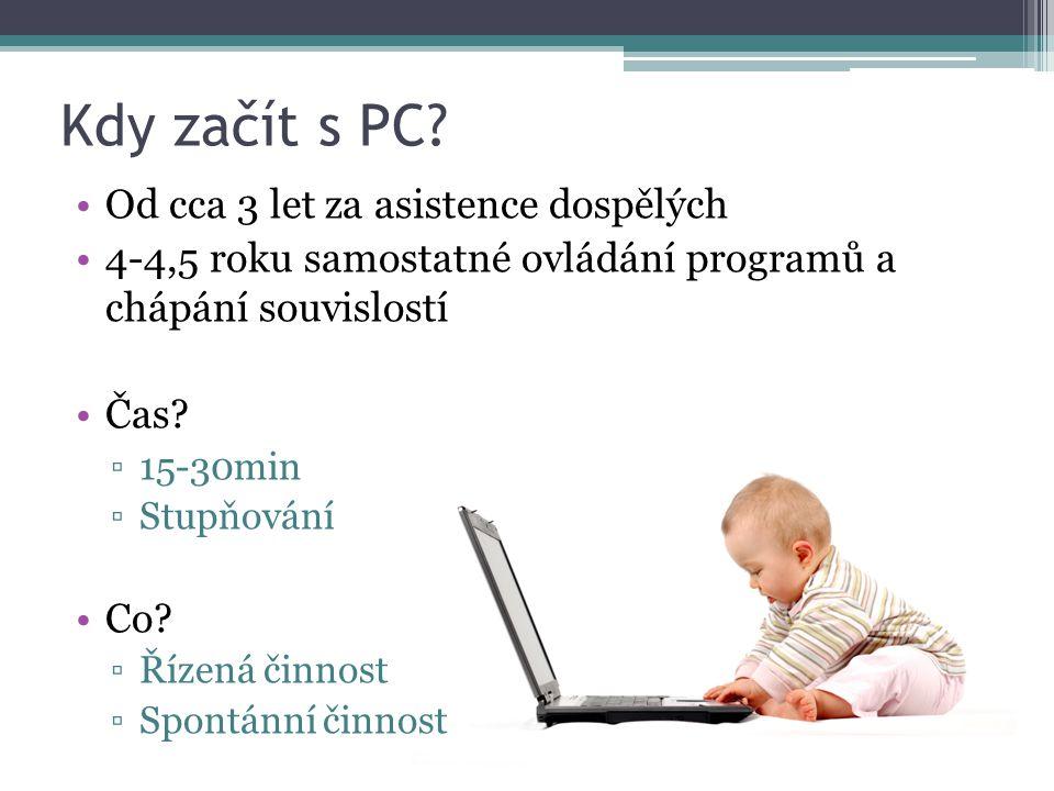 Kdy začít s PC? Od cca 3 let za asistence dospělých 4-4,5 roku samostatné ovládání programů a chápání souvislostí Čas? ▫15-30min ▫Stupňování Co? ▫Říze