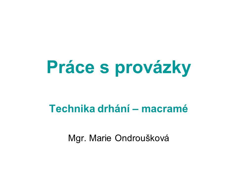 Práce s provázky Technika drhání – macramé Mgr. Marie Ondroušková