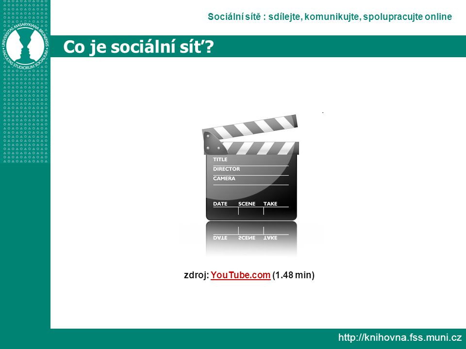 Sociální sítě : sdílejte, komunikujte, spolupracujte online http://knihovna.fss.muni.cz Co je sociální síť.