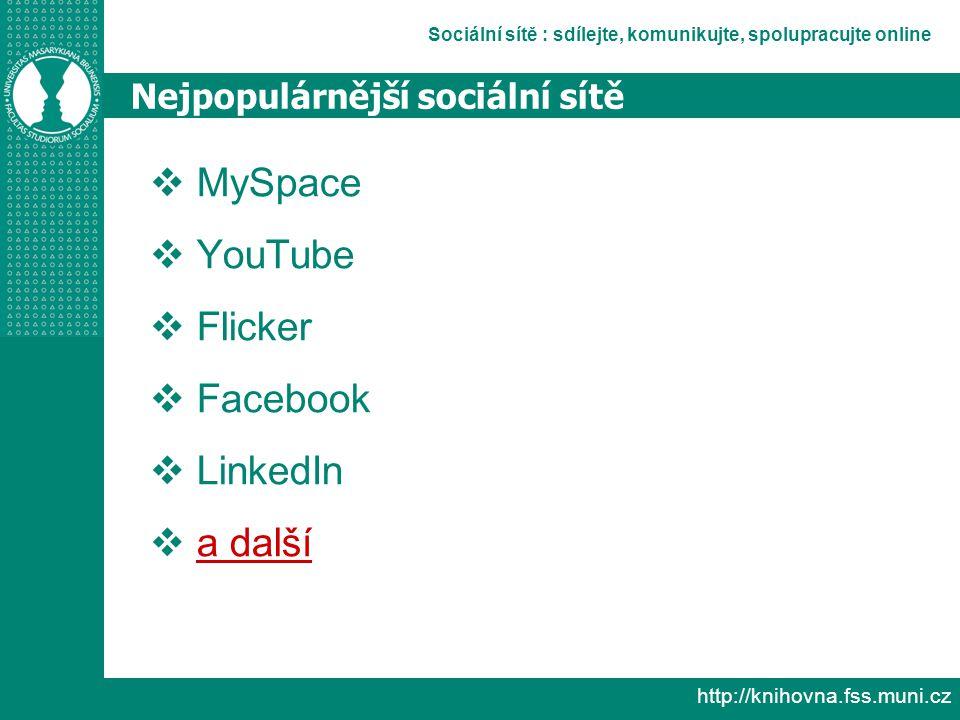 Sociální sítě : sdílejte, komunikujte, spolupracujte online http://knihovna.fss.muni.cz Nejpopulárnější sociální sítě  MySpace  YouTube  Flicker  Facebook  LinkedIn  a další a další