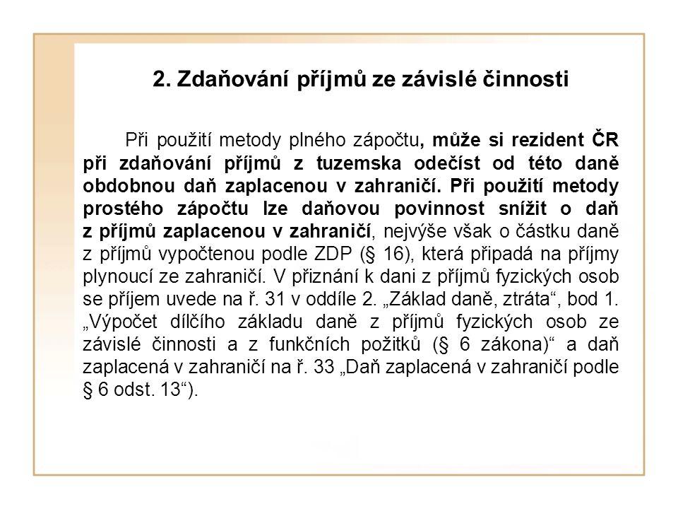2. Zdaňování příjmů ze závislé činnosti Při použití metody plného zápočtu, může si rezident ČR při zdaňování příjmů z tuzemska odečíst od této daně ob