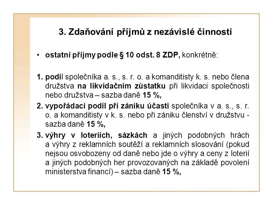3. Zdaňování příjmů z nezávislé činnosti ostatní příjmy podle § 10 odst. 8 ZDP, konkrétně: 1.podíl společníka a. s., s. r. o. a komanditisty k. s. neb