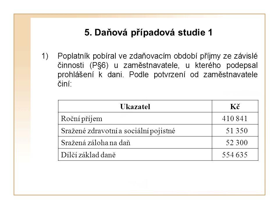 5. Daňová případová studie 1 1)Poplatník pobíral ve zdaňovacím období příjmy ze závislé činnosti (P§6) u zaměstnavatele, u kterého podepsal prohlášení