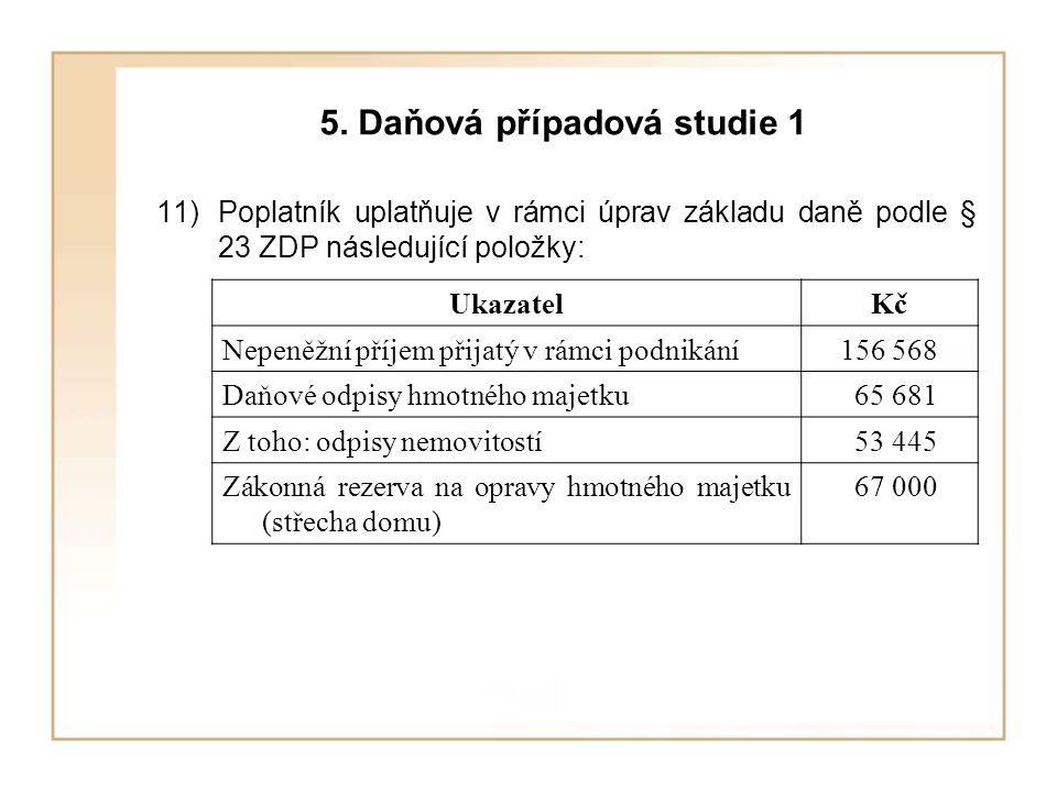 5. Daňová případová studie 1 11)Poplatník uplatňuje v rámci úprav základu daně podle § 23 ZDP následující položky: UkazatelKč Nepeněžní příjem přijatý