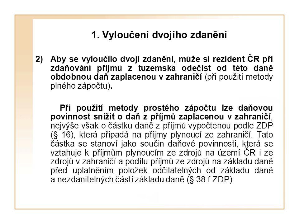 1. Vyloučení dvojího zdanění 2)Aby se vyloučilo dvojí zdanění, může si rezident ČR při zdaňování příjmů z tuzemska odečíst od této daně obdobnou daň z