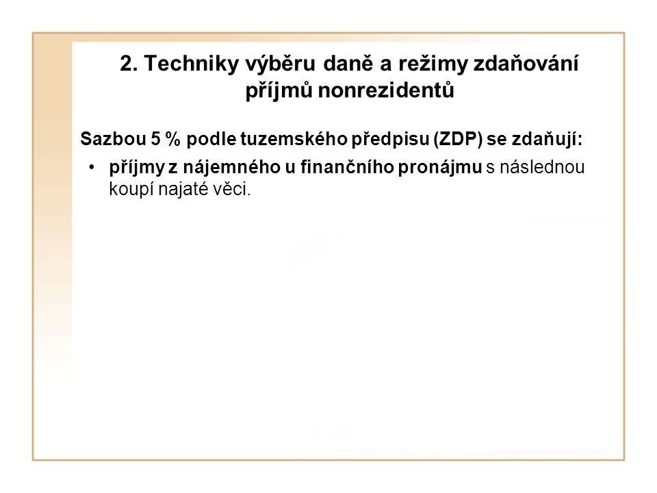 2. Techniky výběru daně a režimy zdaňování příjmů nonrezidentů Sazbou 5 % podle tuzemského předpisu (ZDP) se zdaňují: příjmy z nájemného u finančního