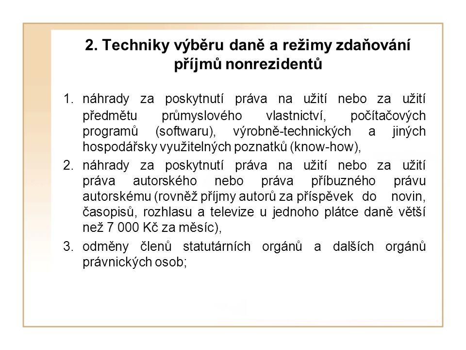 2. Techniky výběru daně a režimy zdaňování příjmů nonrezidentů 1. náhrady za poskytnutí práva na užití nebo za užití předmětu průmyslového vlastnictví