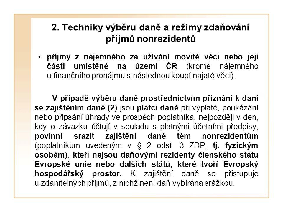 2. Techniky výběru daně a režimy zdaňování příjmů nonrezidentů příjmy z nájemného za užívání movité věci nebo její části umístěné na území ČR (kromě n