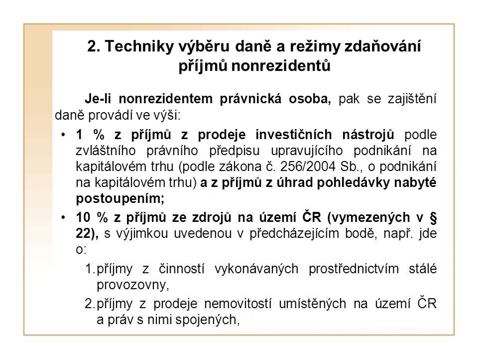 2. Techniky výběru daně a režimy zdaňování příjmů nonrezidentů Je-li nonrezidentem právnická osoba, pak se zajištění daně provádí ve výši: 1 % z příjm