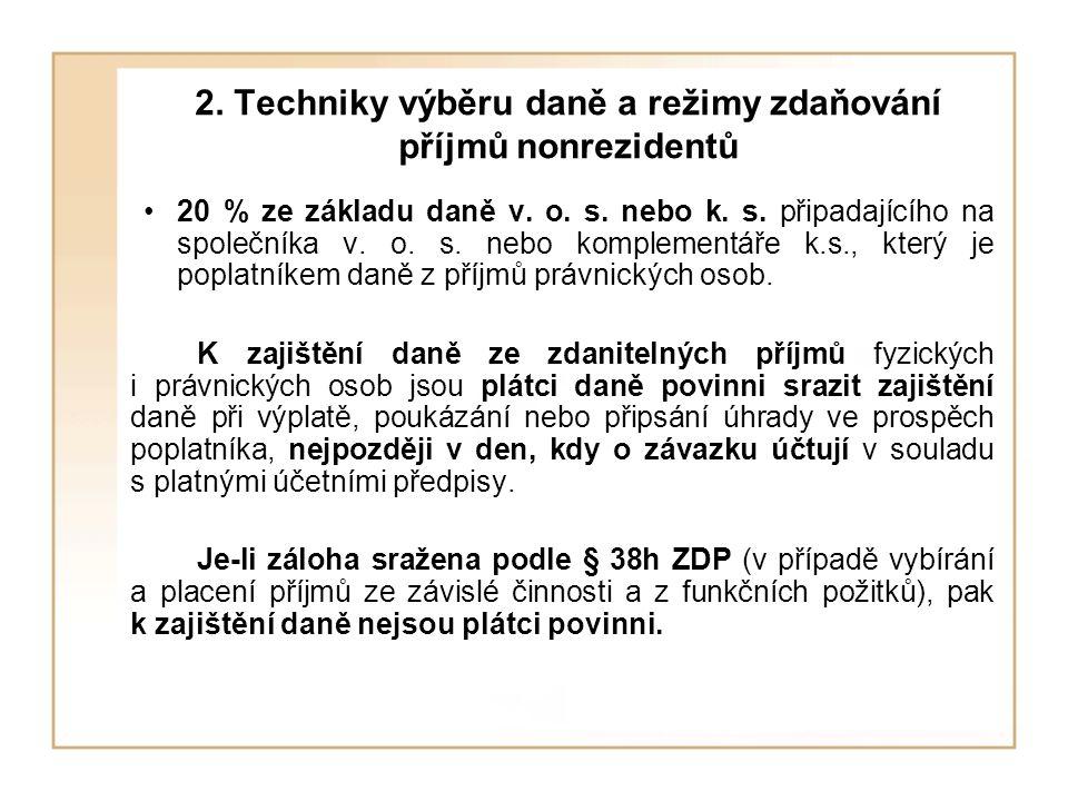 2. Techniky výběru daně a režimy zdaňování příjmů nonrezidentů 20 % ze základu daně v. o. s. nebo k. s. připadajícího na společníka v. o. s. nebo komp