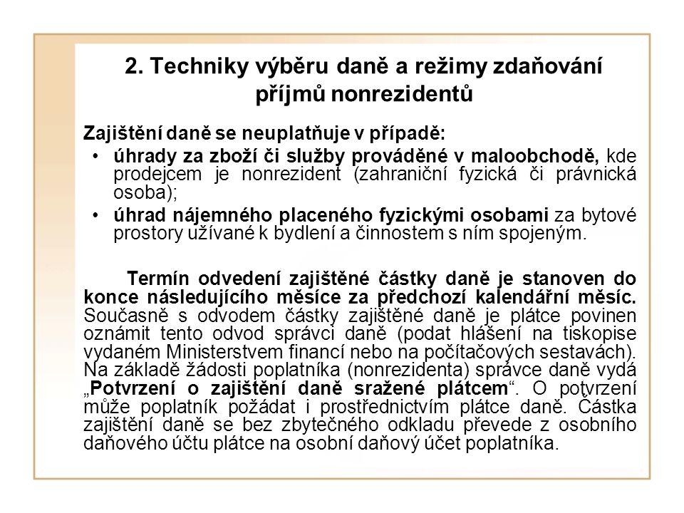2. Techniky výběru daně a režimy zdaňování příjmů nonrezidentů Zajištění daně se neuplatňuje v případě: úhrady za zboží či služby prováděné v maloobch
