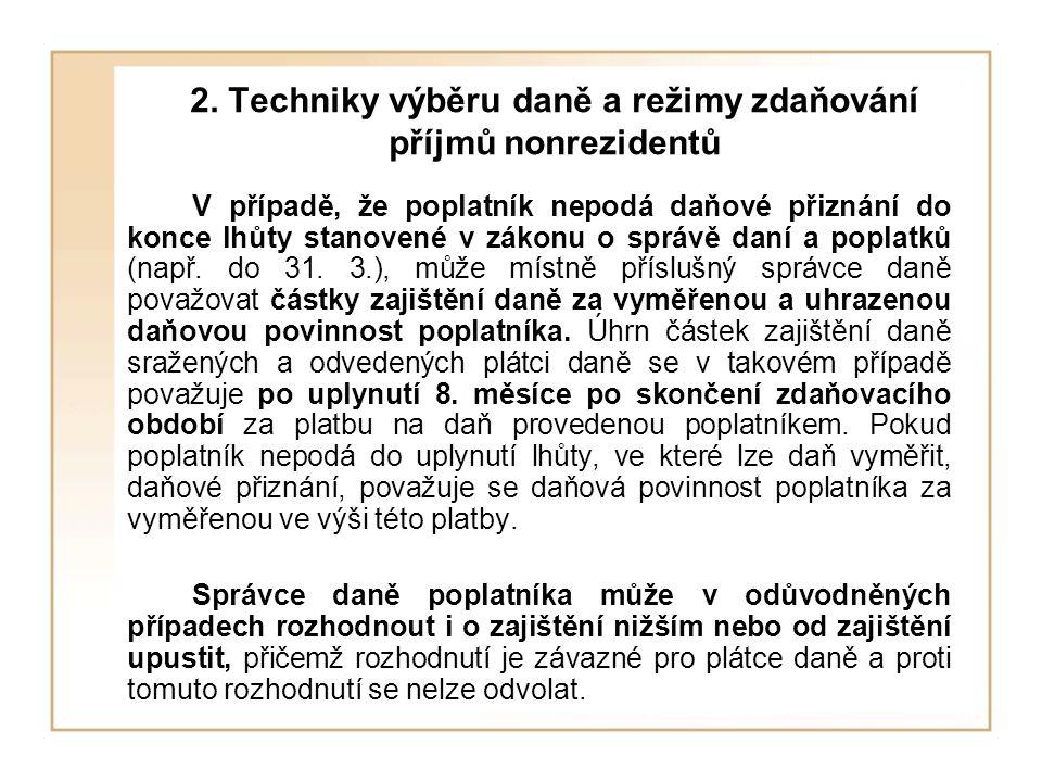 2. Techniky výběru daně a režimy zdaňování příjmů nonrezidentů V případě, že poplatník nepodá daňové přiznání do konce lhůty stanovené v zákonu o sprá