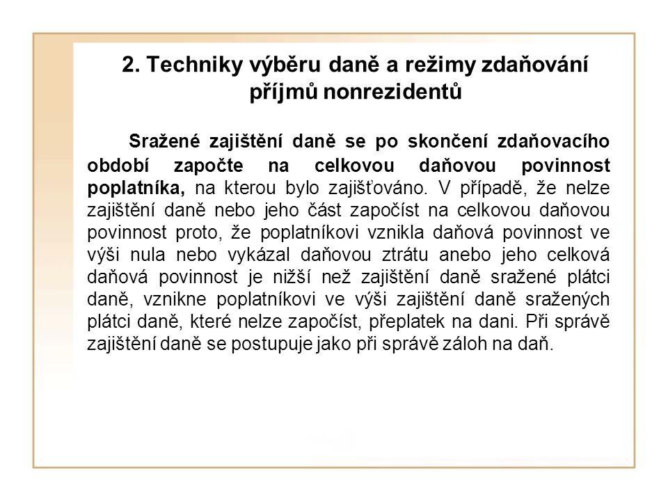 2. Techniky výběru daně a režimy zdaňování příjmů nonrezidentů Sražené zajištění daně se po skončení zdaňovacího období započte na celkovou daňovou po