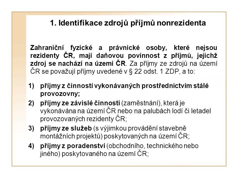 1. Identifikace zdrojů příjmů nonrezidenta Zahraniční fyzické a právnické osoby, které nejsou rezidenty ČR, mají daňovou povinnost z příjmů, jejichž z