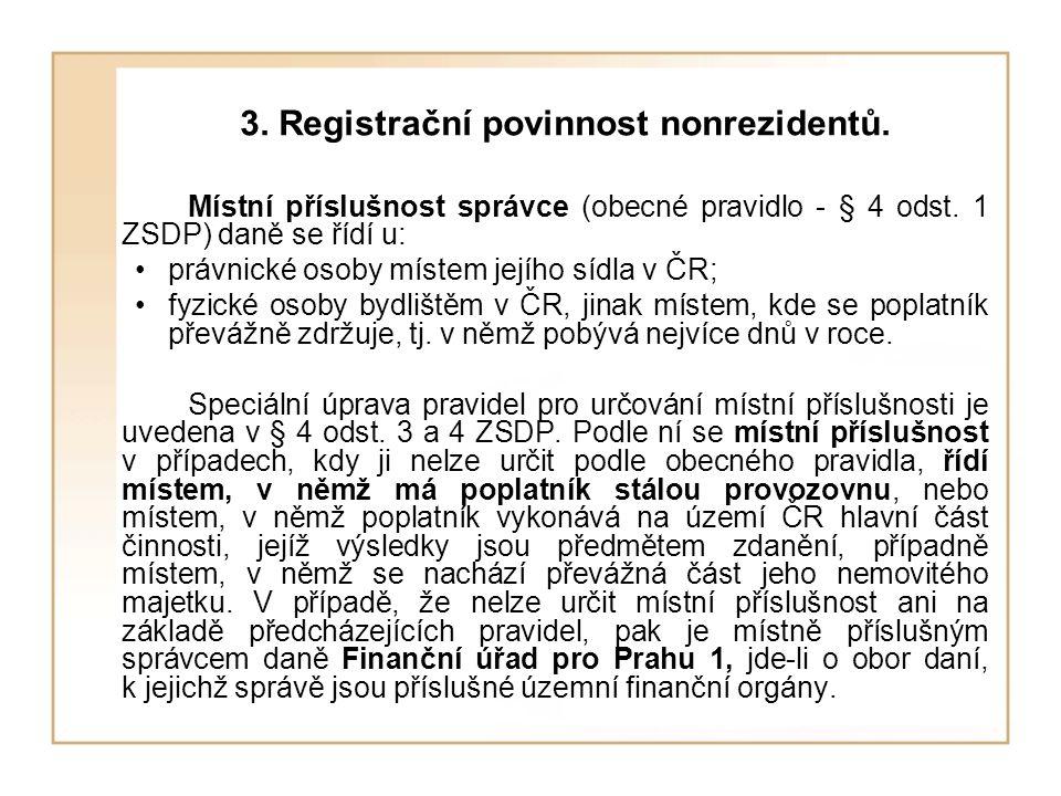 3. Registrační povinnost nonrezidentů. Místní příslušnost správce (obecné pravidlo - § 4 odst. 1 ZSDP) daně se řídí u: právnické osoby místem jejího s