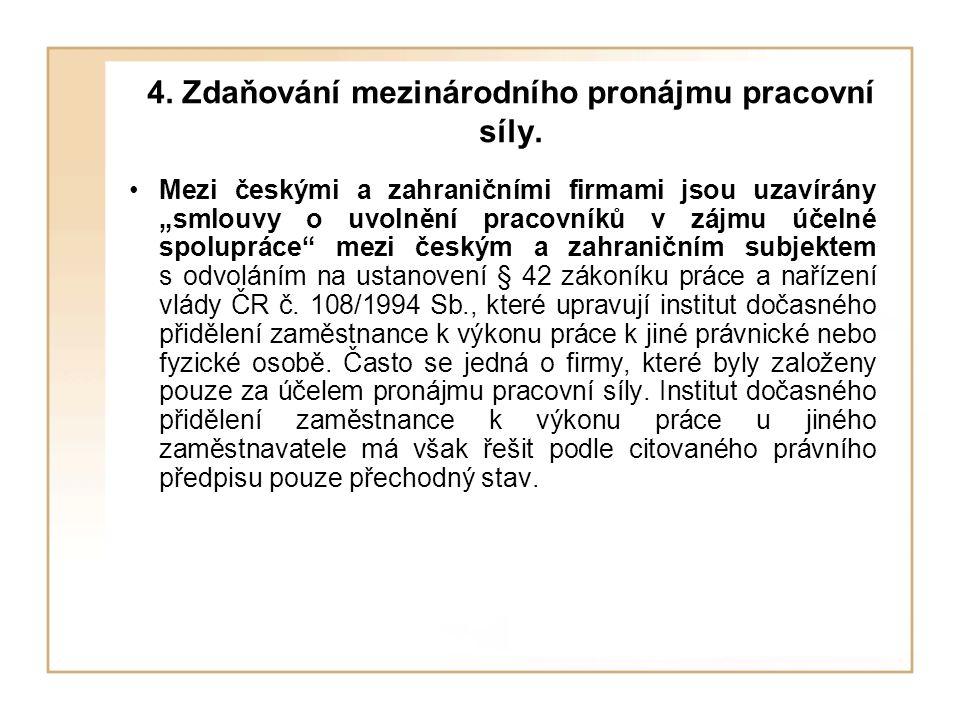 """4. Zdaňování mezinárodního pronájmu pracovní síly. Mezi českými a zahraničními firmami jsou uzavírány """"smlouvy o uvolnění pracovníků v zájmu účelné sp"""