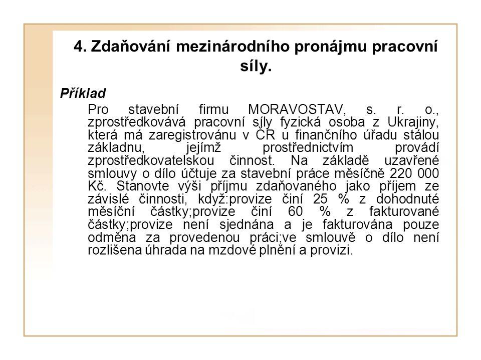 4. Zdaňování mezinárodního pronájmu pracovní síly. Příklad Pro stavební firmu MORAVOSTAV, s. r. o., zprostředkovává pracovní síly fyzická osoba z Ukra