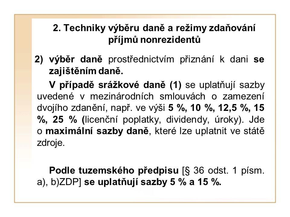 2. Techniky výběru daně a režimy zdaňování příjmů nonrezidentů 2)výběr daně prostřednictvím přiznání k dani se zajištěním daně. V případě srážkové dan