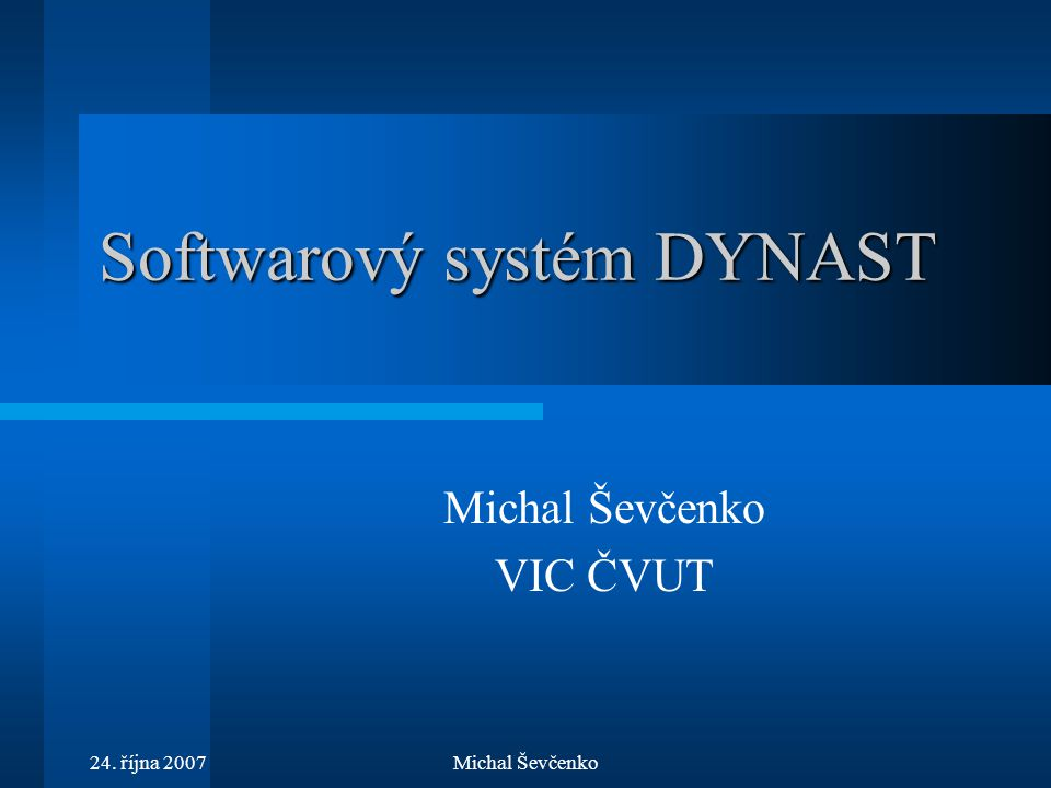 24. října 2007Michal Ševčenko Softwarový systém DYNAST Michal Ševčenko VIC ČVUT