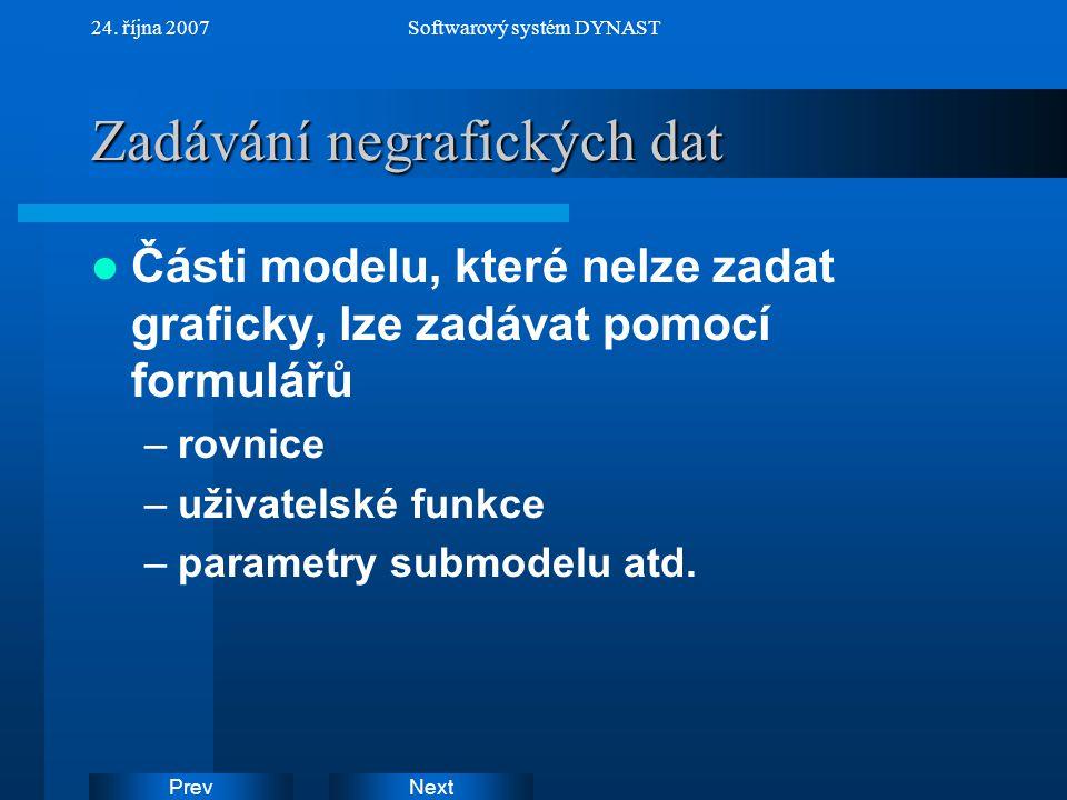 NextPrev 24. října 2007Softwarový systém DYNAST Zadávání negrafických dat Části modelu, které nelze zadat graficky, lze zadávat pomocí formulářů –rovn