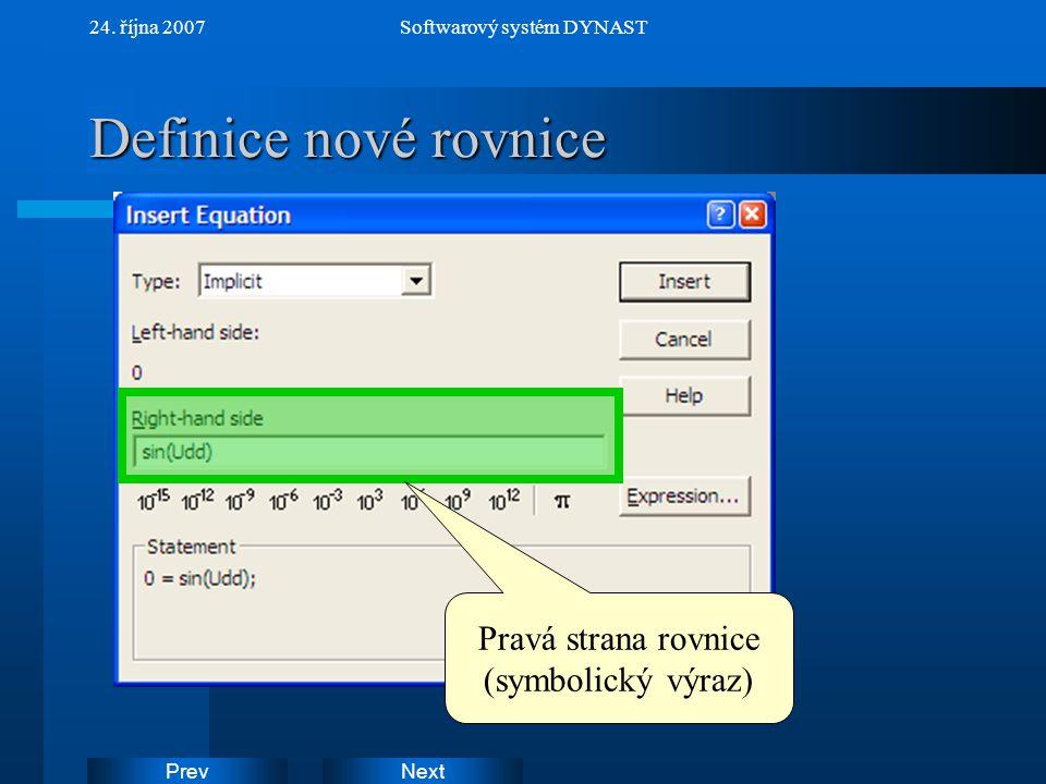 NextPrev 24. října 2007Softwarový systém DYNAST Definice nové rovnice Pravá strana rovnice (symbolický výraz)