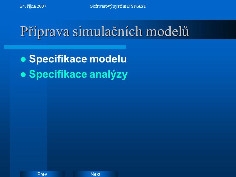 NextPrev 24. října 2007Softwarový systém DYNAST Příprava simulačních modelů Specifikace modelu Specifikace analýzy