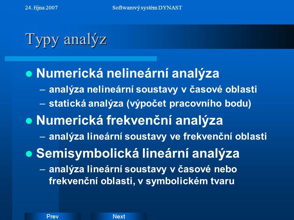 NextPrev 24. října 2007Softwarový systém DYNAST Typy analýz Numerická nelineární analýza –analýza nelineární soustavy v časové oblasti –statická analý