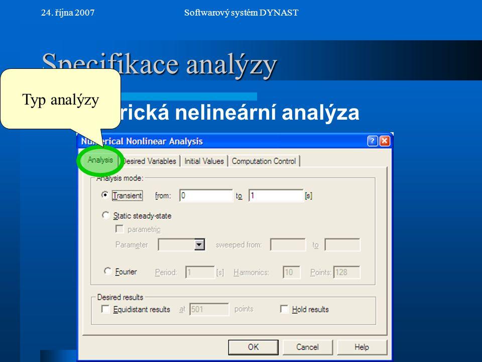 NextPrev 24. října 2007Softwarový systém DYNAST Specifikace analýzy Numerická nelineární analýza Typ analýzy