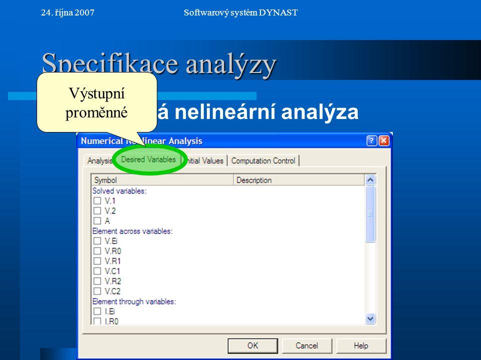 NextPrev 24. října 2007Softwarový systém DYNAST Specifikace analýzy Numerická nelineární analýza Výstupní proměnné