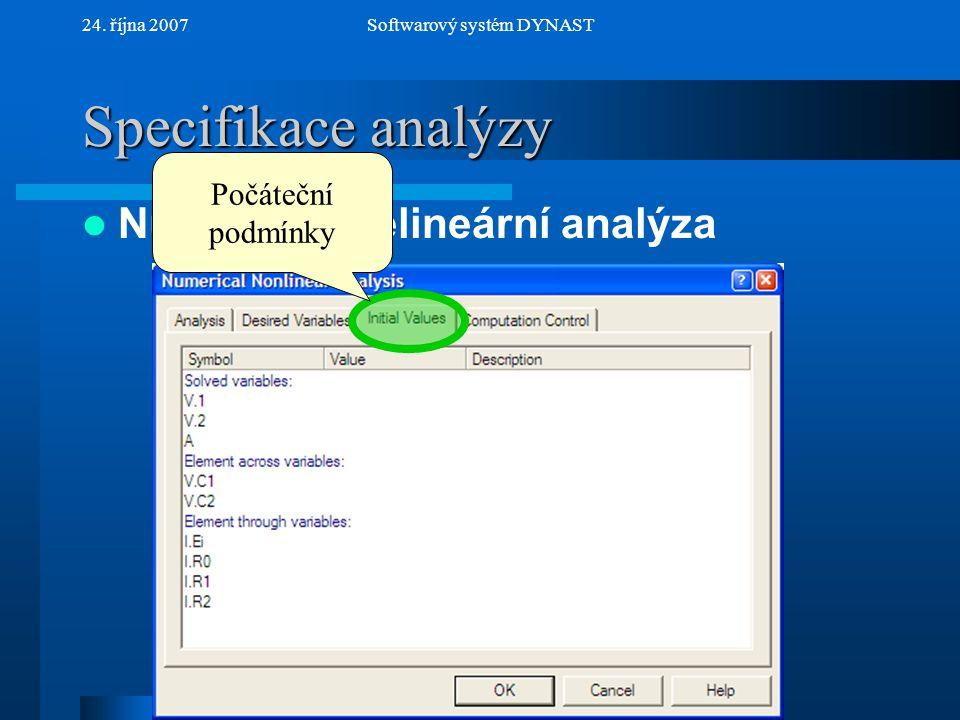 NextPrev 24. října 2007Softwarový systém DYNAST Specifikace analýzy Numerická nelineární analýza Počáteční podmínky
