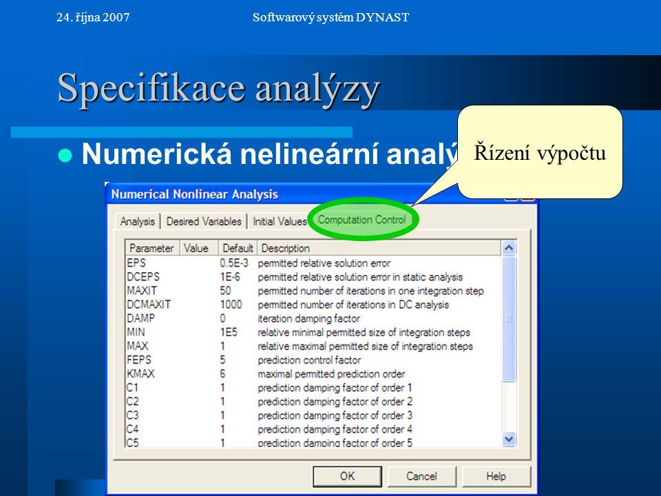 NextPrev 24. října 2007Softwarový systém DYNAST Specifikace analýzy Numerická nelineární analýza Řízení výpočtu