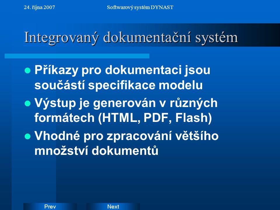NextPrev 24. října 2007Softwarový systém DYNAST Integrovaný dokumentační systém Příkazy pro dokumentaci jsou součástí specifikace modelu Výstup je gen