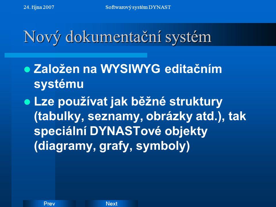 NextPrev 24. října 2007Softwarový systém DYNAST Nový dokumentační systém Založen na WYSIWYG editačním systému Lze používat jak běžné struktury (tabulk