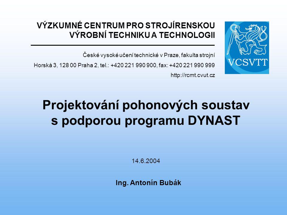 Ing. Antonín Bubák Projektování pohonových soustav s podporou programu DYNAST VÝZKUMNÉ CENTRUM PRO STROJÍRENSKOU VÝROBNÍ TECHNIKU A TECHNOLOGII České