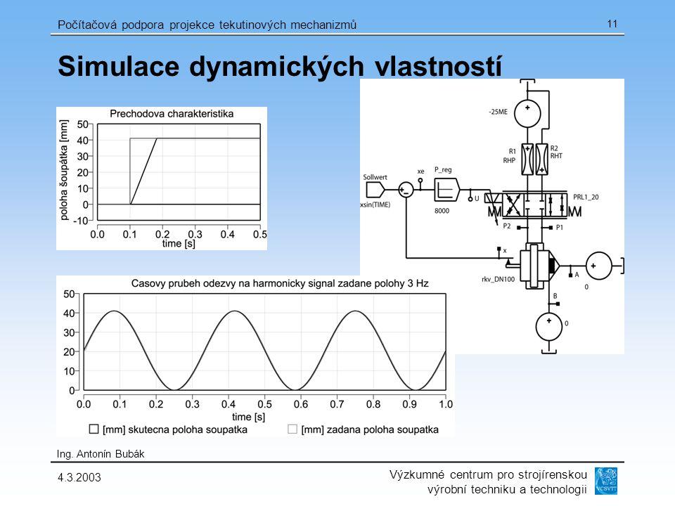 Výzkumné centrum pro strojírenskou výrobní techniku a technologii Ing. Antonín Bubák Počítačová podpora projekce tekutinových mechanizmů 4.3.2003 11 S
