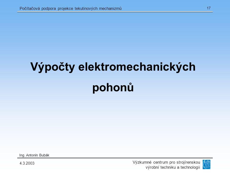 Výzkumné centrum pro strojírenskou výrobní techniku a technologii Ing. Antonín Bubák Počítačová podpora projekce tekutinových mechanizmů 4.3.2003 17 V