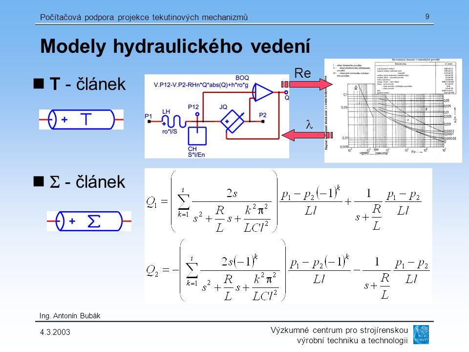 Výzkumné centrum pro strojírenskou výrobní techniku a technologii Ing. Antonín Bubák Počítačová podpora projekce tekutinových mechanizmů 4.3.2003 9 Mo