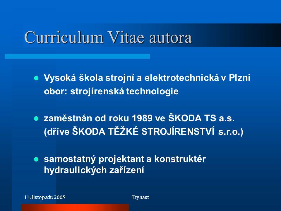 11. listopadu 2005Dynast Curriculum Vitae autora Vysoká škola strojní a elektrotechnická v Plzni obor: strojírenská technologie zaměstnán od roku 1989