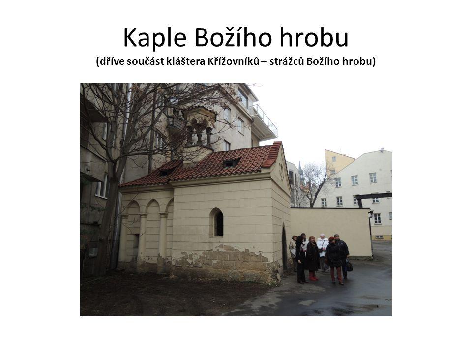 Kaple Božího hrobu (dříve součást kláštera Křížovníků – strážců Božího hrobu)