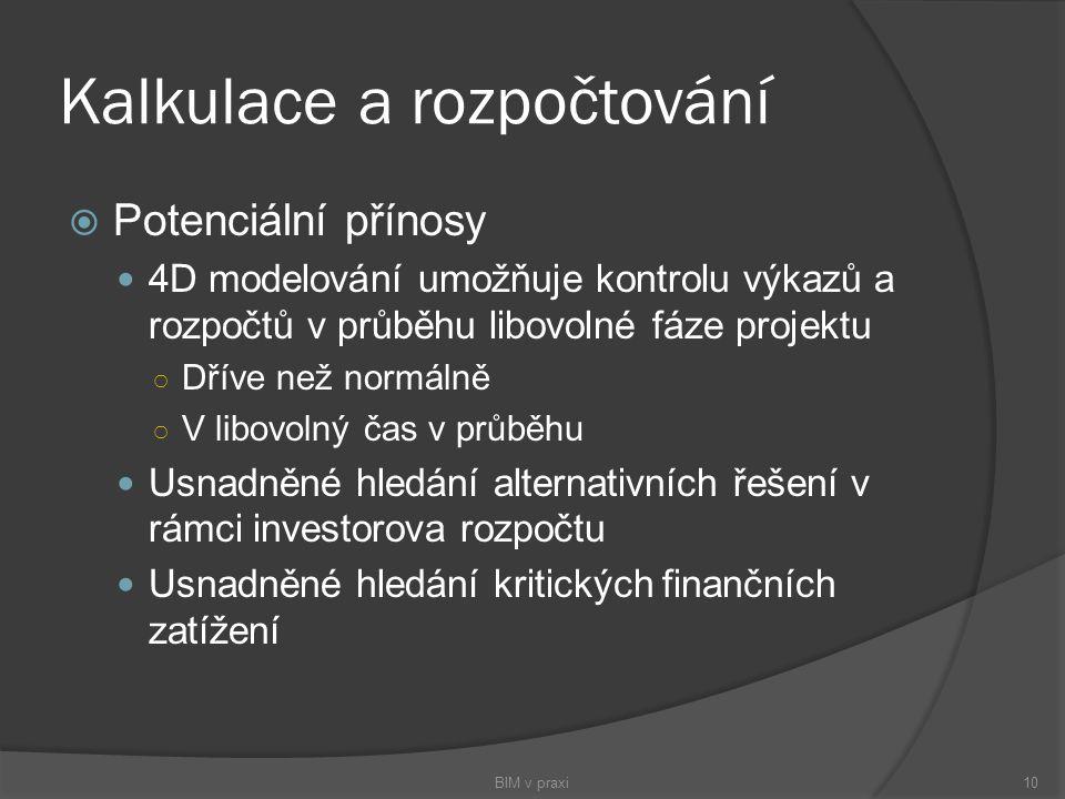 Kalkulace a rozpočtování  Potenciální přínosy 4D modelování umožňuje kontrolu výkazů a rozpočtů v průběhu libovolné fáze projektu ○ Dříve než normáln