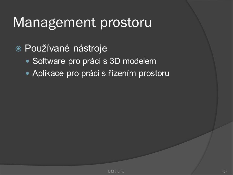 Management prostoru  Používané nástroje Software pro práci s 3D modelem Aplikace pro práci s řízením prostoru BIM v praxi107